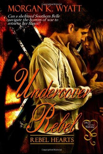 Undercover Rebel: Wyatt, Morgan K.