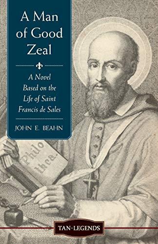 9781618902054: A Man of Good Zeal: A Novel Based on the Life of Saint Francis de Sales (Tan Legends)