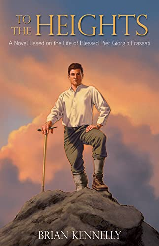 9781618906328: To the Heights: A Novel Based on the Life of Blessed Pier Giorgio Frassati