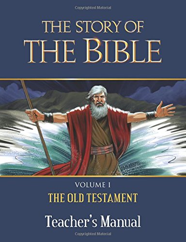 9781618906717: 1: The Story of the Bible Teacher's Manual: Volume I - The Old Testament