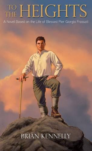 9781618909794: To the Heights: A Novel Based on the Life of Blessed Pier Giorgio Frassati