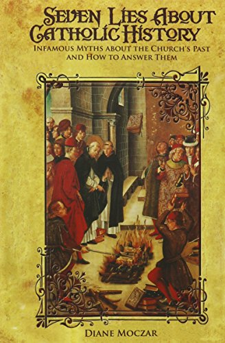 9781618909893: Seven Lies About Catholic History: Infamous Myths about the Church's Past and How to Answer Them