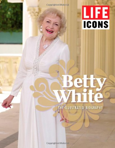 9781618930330: LIFE ICONS Betty White: The Illustrated Biography