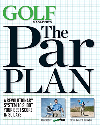 9781618930507: GOLF Magazine's the Par Plan: A Revolutionary System to Help You Shoot Your Best Score in 30 Days