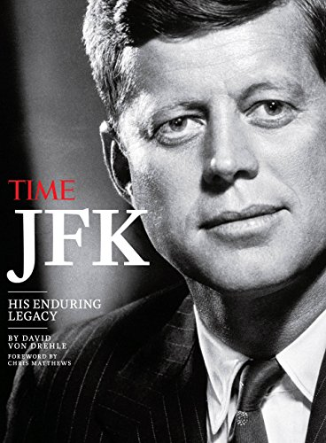 TIME JFK: His Enduring Legacy: Von Drehle, David