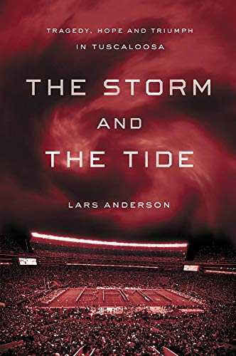 The Storm and the Tide: Tragedy, Hope and Triumph in Tuscaloosa (1618930974) by Anderson, Lars