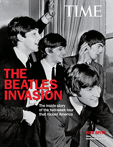 TIME The Beatle Invasion!: The inside story of the two-week tour that rocked America (1618931148) by Spitz, Bob