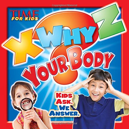 9781618931375: X-WHY-Z Your Body (A TIME for Kids Book): Kids Ask. We Answer (TIME For Kids X-WHY-Z)