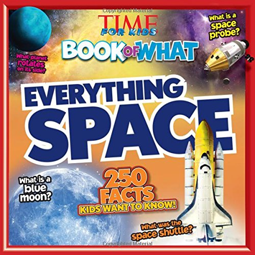 TIME For Kids Book of WHAT: Everything Space: Editors of TIME For Kids Magazine