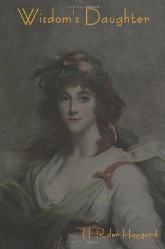 Wisdom's Daughter: H. Rider Haggard