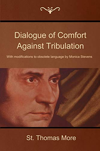 9781618951892: Dialogue of Comfort Against Tribulation: With Modifications to Obsolete Language by Monica Stevens