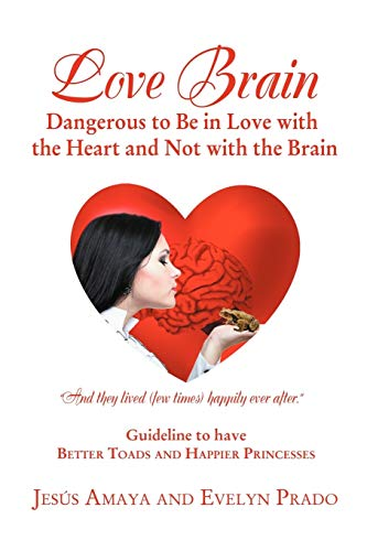 9781618973016: Love Brain: Dangerous to Be in Love with the Heart and Not with the Brain