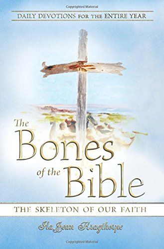 9781618973870: The Bones of the Bible: The Skeleton of Our Faith