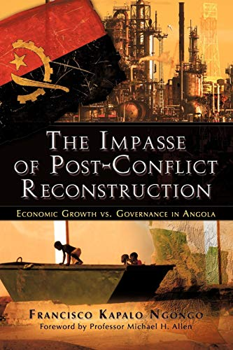 9781618975218: The Impasse of Post-Conflict Reconstruction: Economic Growth vs. Governance in Angola