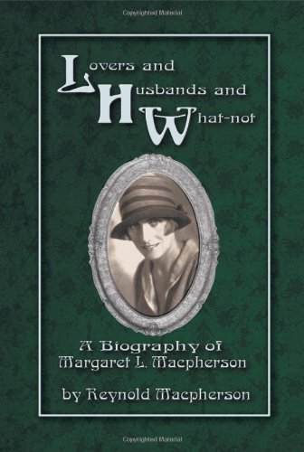 9781618975294: Lovers and Husbands and What-Not: A Biography of Margaret L. MacPherson