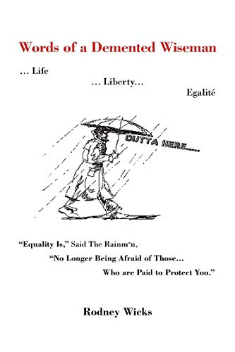 9781618976987: Words of a DeMented Wiseman: ... Life ... Liberty... Egalite Equality Is, Said the Rainman, No Longer Being Afraid of Those ...Who Are Paid to P