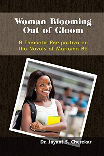9781618978899: Woman Blooming Out of Gloom: A Thematic Perspective on the Novels of Mariama Ba