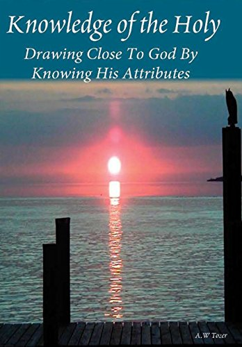 9781618981196: Knowledge Of The Holy: Drawing Close To God By Knowing His Attributes