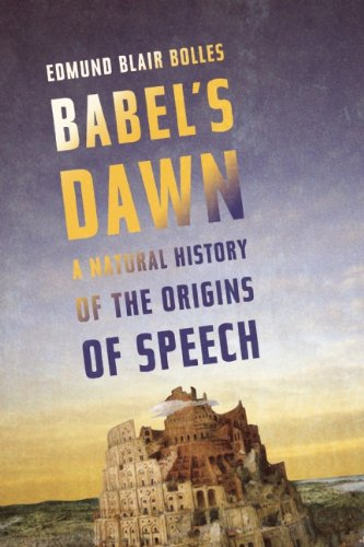 9781619020092: Babel's Dawn: A Natural History of the Origins of Speech