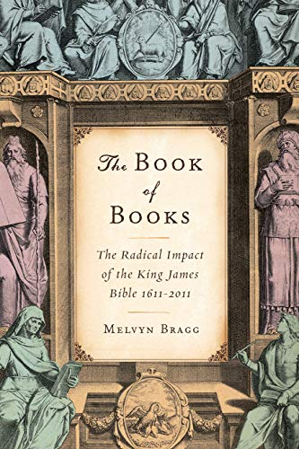 The Book of Books: The Radical Impact of the King James Bible 1611-2011: Bragg, Melvyn