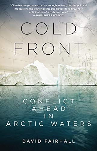 Cold Front: Conflict Ahead in Arctic Waters: Fairhall, David; Fairhill, David