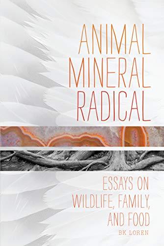 9781619020733: Animal, Mineral, Radical: Essays on Wildlife, Family, and Food