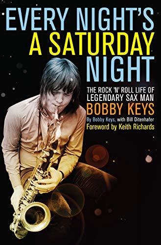 9781619021068: Every Night's a Saturday Night: The Rock 'n' Roll Life of Legendary Sax Man Bobby Keys