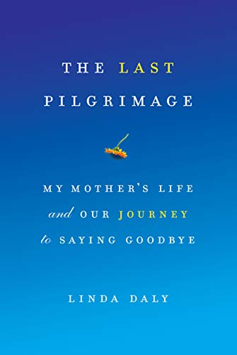 9781619021174: The Last Pilgrimage: My Mother's Life and Our Journey to Saying Goodbye