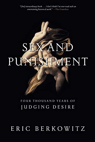 9781619021556: Sex and Punishment: Four Thousand Years of Judging Desire