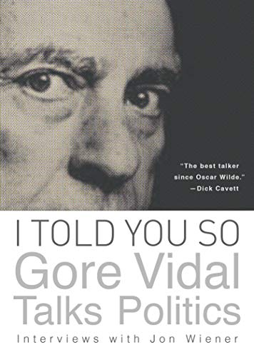 9781619021747: I Told You So: Gore Vidal Talks Politics: Interviews with Jon Wiener