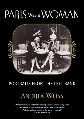 Paris Was a Woman: Portraits from the Left Bank: Weiss, Andrea