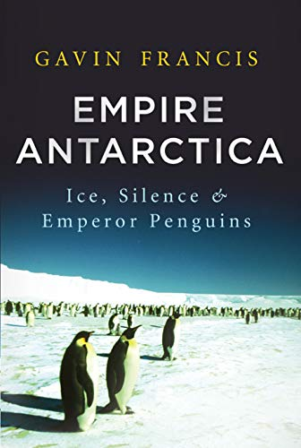 9781619021846: Empire Antarctica: Ice, Silence & Emperor Penguins