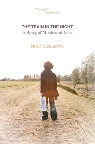 The Train in the Night: A Story of Music and Loss: Coleman, Nick