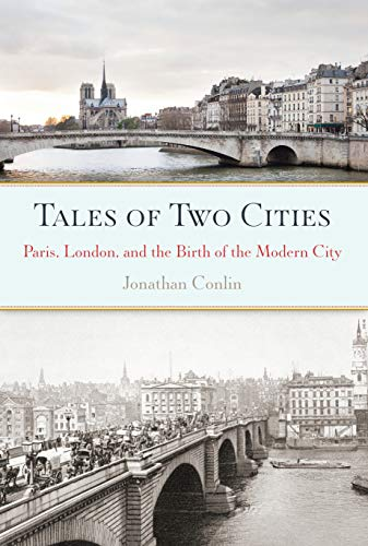 Tales of Two Cities: Paris, London and the Birth of the Modern City: Conlin, Jonathan