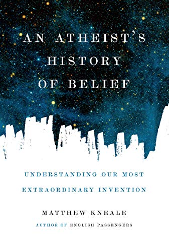 9781619022355: An Atheist's History of Belief: Understanding Our Most Extraordinary Invention