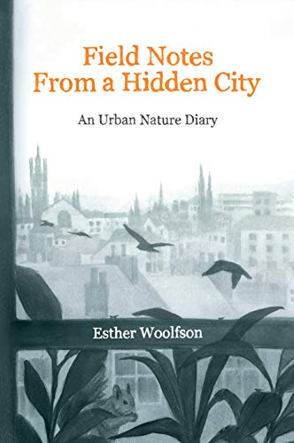 9781619022409: Field Notes from a Hidden City: An Urban Nature Diary