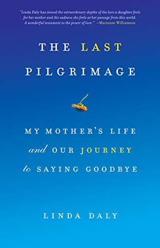 9781619023192: The Last Pilgrimage: My Mother's Life and Our Journey to Saying Goodbye