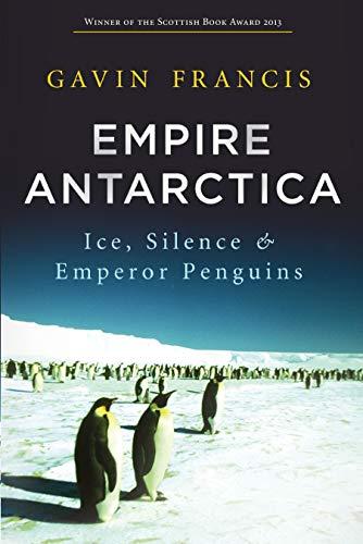 9781619023406: Empire Antarctica: Ice, Silence & Emperor Penguins