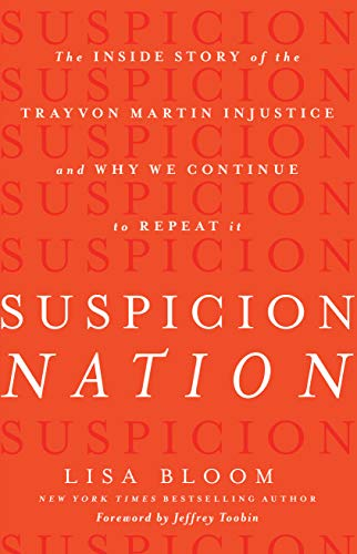 Suspicion Nation: The Inside Story of the Trayvon Martin Injustice and Why We Continue to Repeat It...