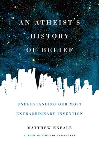 9781619024694: An Atheist's History of Belief: Understanding Our Most Extraordinary Invention