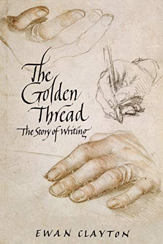 The Golden Thread: The Story of Writing: Clayton, Ewan