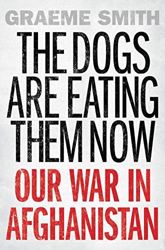 9781619024793: The Dogs Are Eating Them Now: Our War in Afghanistan