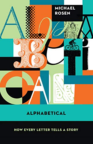 Alphabetical: How Every Letter Tells a Story: Rosen, Michael