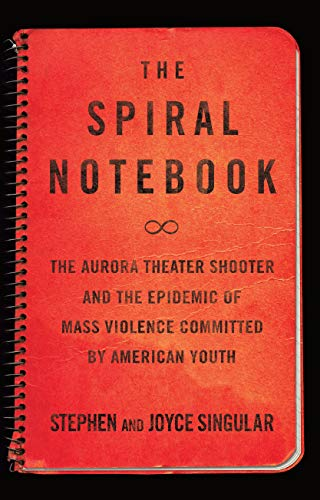 9781619025349: The Spiral Notebook: The Aurora Theater Shooter and the Epidemic of Mass Violence Committed by American Youth