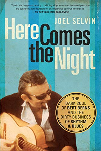 9781619025417: Here Comes the Night: The Dark Soul of Bert Berns and the Dirty Business of Rhythm and Blues