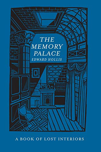 The Memory Palace: A Book of Lost Interiors: Hollis, Edward