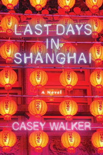 Last Days in Shanghai: Walker, Casey