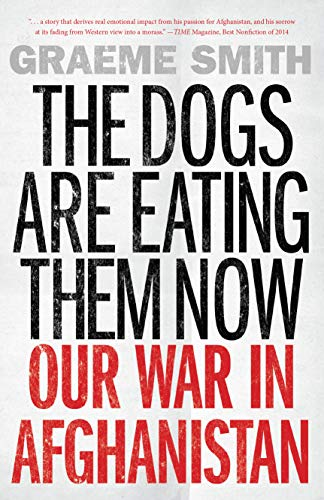 9781619026193: The Dogs Are Eating Them Now: Our War in Afghanistan