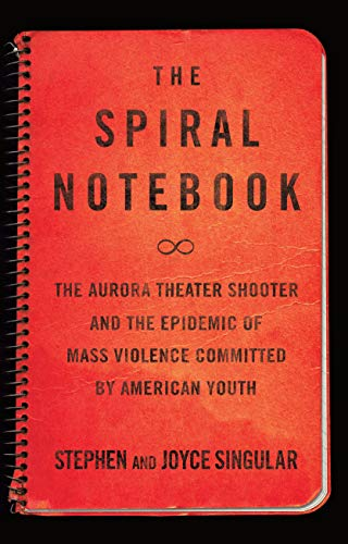 9781619027442: The Spiral Notebook: The Aurora Theater Shooter and the Epidemic of Mass Violence Committed by American Youth