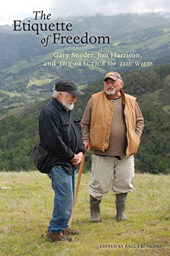 9781619027763: The Etiquette of Freedom: Gary Snyder, Jim Harrison, and The Practice of the Wild